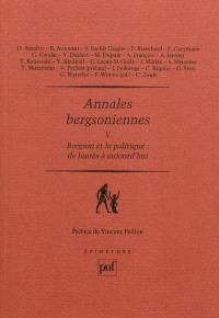 Annales bergsoniennes. Volume 5, Bergson et la politique : de Jaurès à aujourd'hui