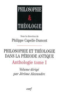 Anthologie. Volume 1, Philosophie et théologie dans la période antique