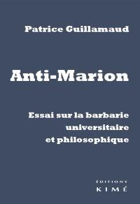 Anti-Marion : essai sur la barbarie universitaire et philosophique