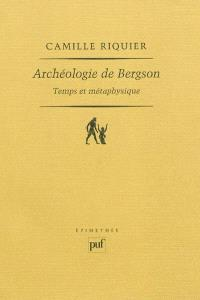 Archéologie de Bergson : temps et métaphysique