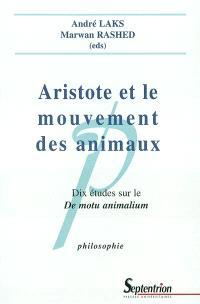 Aristote et le mouvement des animaux : 10 études sur le De motu animalium