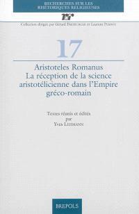 Aristoteles Romanus : la réception de la science aristotélicienne dans l'Empire gréco-romain
