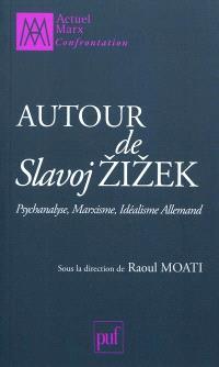 Autour de Slavoj Zizek : psychanalyse, marxisme, idéalisme allemand
