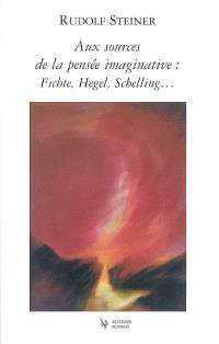 Aux sources de la pensée imaginative : Fichte, Schelling, Hegel...