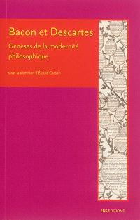 Bacon et Descartes : genèses de la modernité philosophique