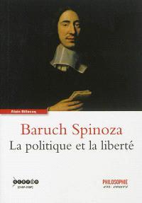 Baruch Spinoza : la politique et la liberté