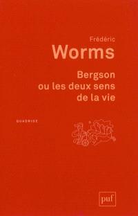 Bergson ou les deux sens de la vie