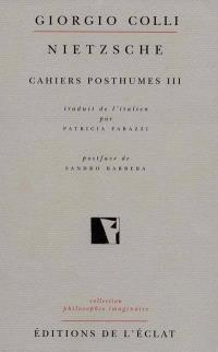 Cahiers posthumes. Volume 3, Nietzsche