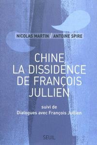 Chine, la dissidence de François Julien; Suivi de Dialogues avec François Jullien
