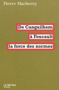 De Canguilhem à Foucault, la force des normes