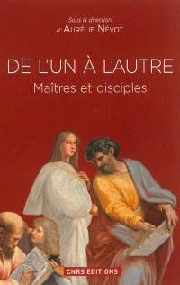 De l'un à l'autre : maîtres et disciples