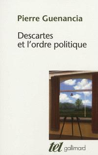 Descartes et l'ordre politique : critique cartésienne des fondements de la politique