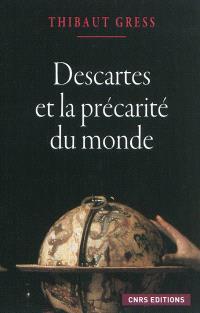 Descartes et la précarité du monde : essai sur les ontologies cartésiennes