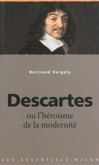Descartes ou L'héroïsme de la modernité