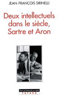 Deux intellectuels dans le siècle : Sartre et Aron