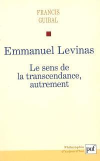 Emmanuel Levinas : le sens de la transcendance, autrement
