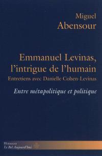 Emmanuel Levinas, l'intrigue de l'humain : entre métapolitique et politique : entretiens avec Danielle Cohen-Levinas