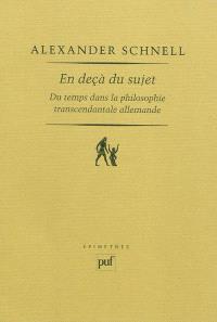 En deçà du sujet : du temps dans la philosophie transcendantale allemande