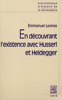 En découvrant l'existence avec Husserl et Heidegger; Suivi de Essais nouveaux