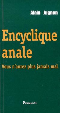 Encyclique anale : vous n'aurez plus jamais mal : une crise hémorroïdaire dans la métaphysique au début du XXIe siècle en France judéo-chrétienne