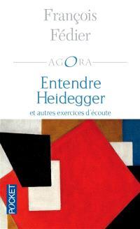 Entendre Heidegger : et autres exercices d'écoute