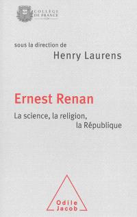 Ernest Renan : la science, la religion, la République