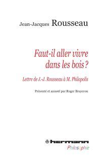 Faut-il aller vivre dans les bois ? : lettre de J.-J. Rousseau à Monsieur Philopolis