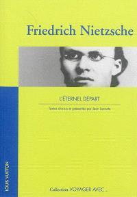 Friedrich Nietzsche : l'éternel départ