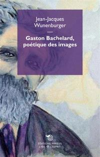 Gaston Bachelard, poétique des images
