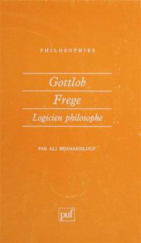 Gottlob Frege : logicien philosophe