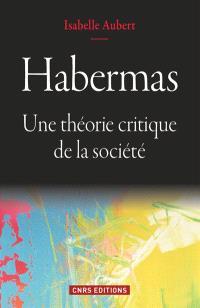 Habermas : une théorie critique de la société