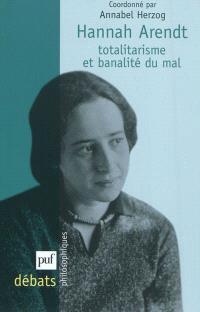 Hannah Arendt : totalitarisme et banalité du mal