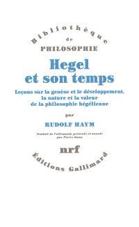 Hegel et son temps : leçons sur la genèse et le développement, la nature et la valeur de la philosophie hégélienne