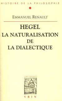 Hegel, la naturalisation de la dialectique