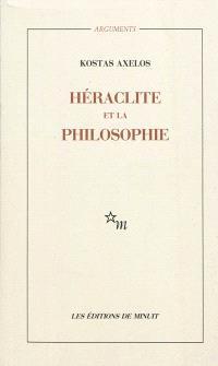 Héraclite et la philosophie : la première saisie de l'être en devenir de la totalité