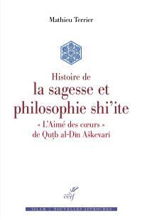Histoire de la sagesse et philosophie shi'ite : L'aimé des coeurs, de Qutb al-Dîn Askevarî
