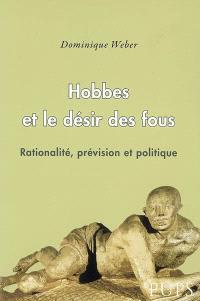 Hobbes et le désir des fous : rationalité, prévision et politique