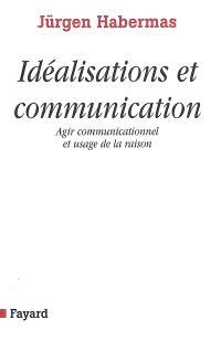 Idéalisations et communication : agir communicationnel et usage de la raison