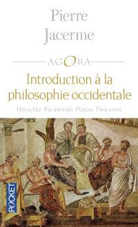 Introduction à la philosophie occidentale : Héraclite, Parménide, Platon, Descartes