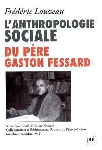 L'anthropologie sociale du père Gaston Fessard. Suivi de Collaboration et Résistance au pouvoir du prince-esclave (octobre-décembre 1942)