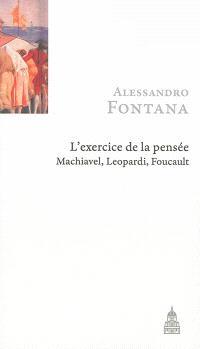 L'exercice de la pensée : Machiavel, Leopardi, Foucault