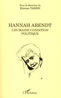 Hannah Arendt : l'humaine condition politique