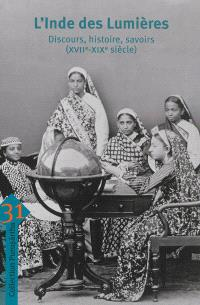L'Inde des Lumières : discours, histoire, savoirs (XVIIe-XIXe siècle)