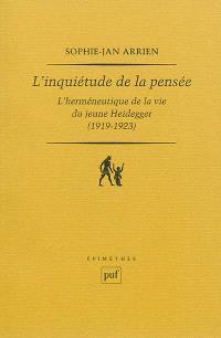 L'inquiétude de la pensée : l'herméneutique de la pensée du jeune Heidegger (1919-1923)