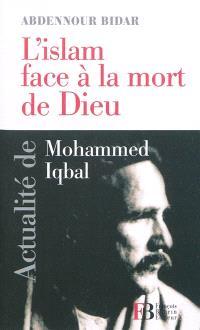 L'islam face à la mort de Dieu : actualité de Mohammed Iqbal