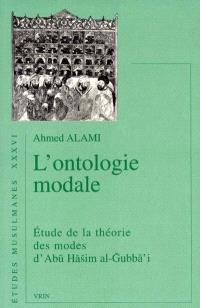L'ontologie modale : étude de la théorie des modes d'Abu Hasim al-Gubba'i