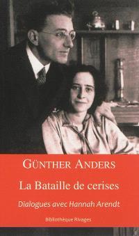 La bataille de cerises : dialogues avec Hannah Arendt