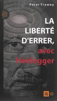 La liberté d'errer, avec Heidegger