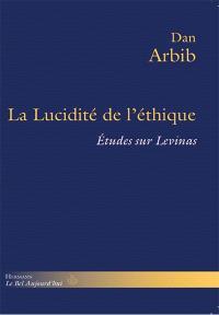 La lucidité de l'éthique : études sur Levinas