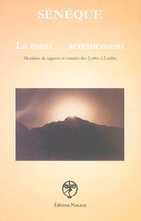 La mort sereinement : maxime de sagesse et extraits des Lettres à Lucilius